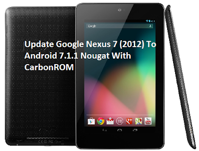 How To Update Nexus 7 (2012) To Android 7.1.1 Nougat With CarbonROM