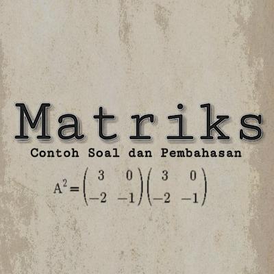 Contoh Soal dan Pembahasan Matriks SMA