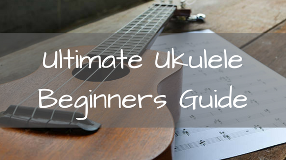 Ultimate Ukulele Beginners Guide