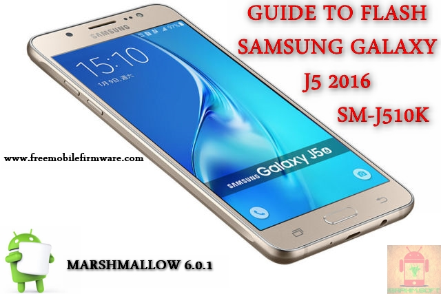 Guide To Flash Samsung Galaxy J5 2016 SM-J510K Marshmallow 6.0.1 Odin Method Tested Firmware
