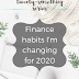 The Twenty-Something Series: Finance habits I'm changing for 2020