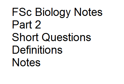 FSc Biology Notes Part 2 Short Questions Definitions Notes