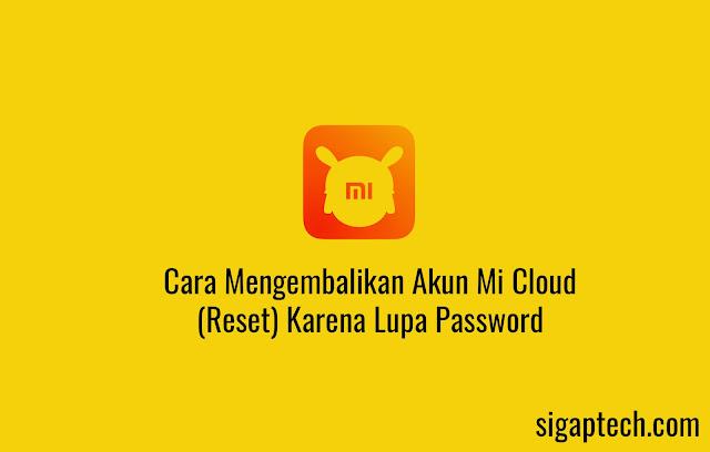 Cara Mengembalikan Akun Mi Cloud (Reset) Karena Lupa Password