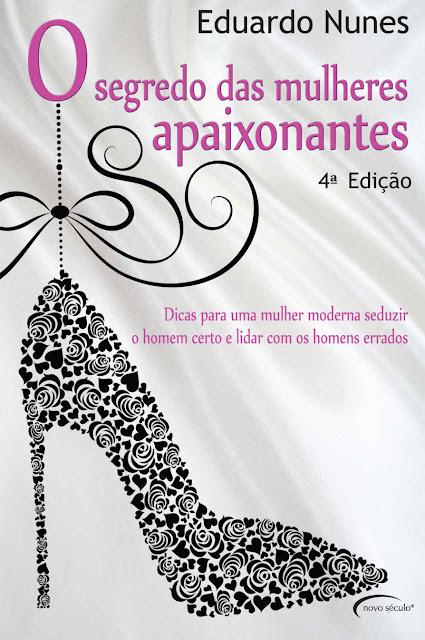 O Segredo das Mulheres Apaixonantes Eduardo Nunes