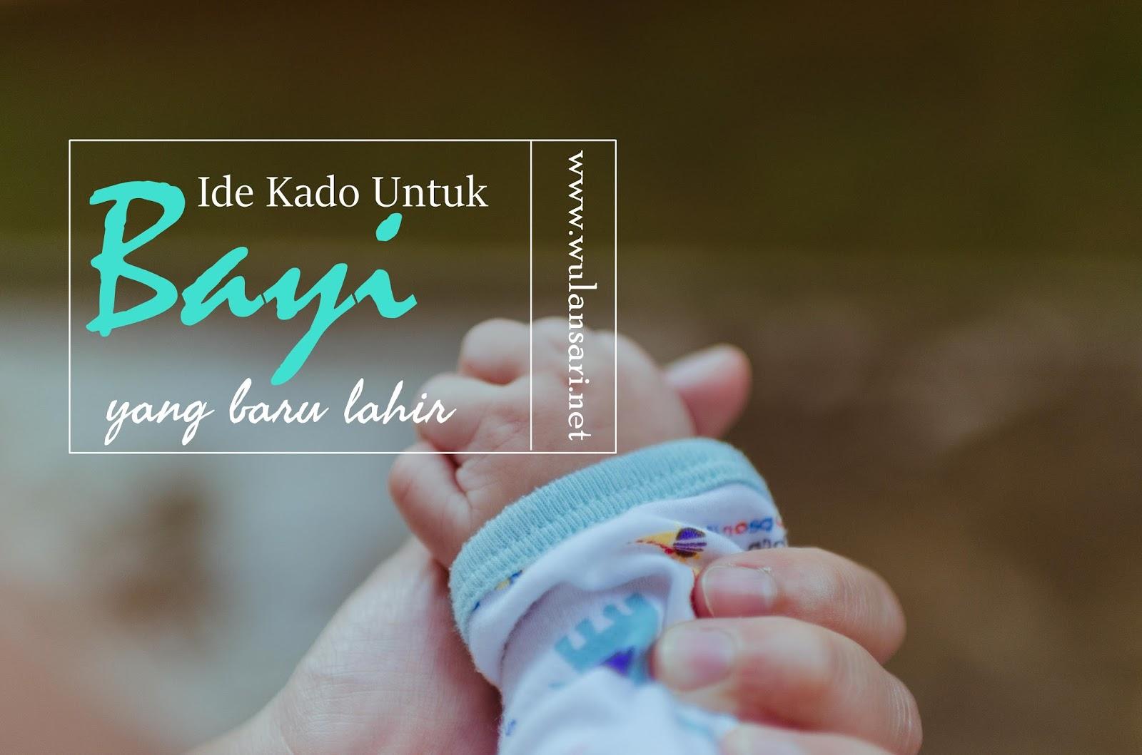 Ide Kado Untuk Bayi Yang Baru Lahir Wulan Kenanga