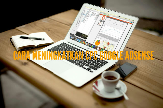 Cara Meningkatkan CPC Google Adsense Dengan Mudah