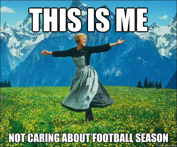 Sound of Music Not Caring About Football - Superbowl / Football Memes Edition! Sort of, Not Really...  ;P Plus the Friday Frivolity LINKY PARTY - the blog link-up for all things Fun, Funny, Happy, and Hopeful!