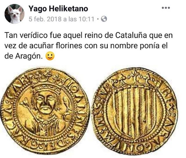 Tan verídico fue aquel reino de Cataluña que en vez de acuñar florines con su nombre ponía el de Aragón.
