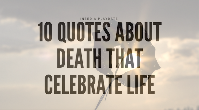 10 (Pinnable) Quotes About Death that Celebrate Life