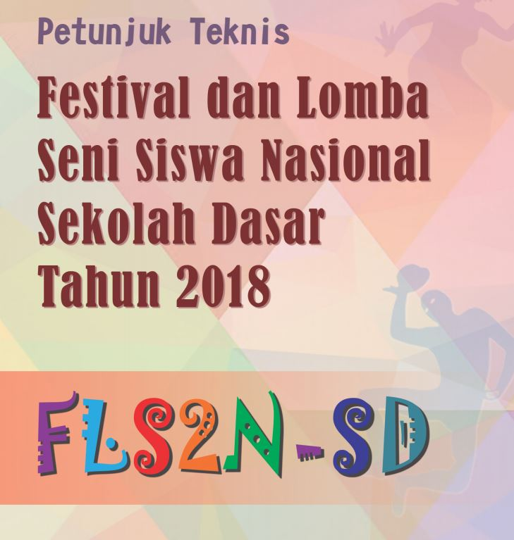 Juknis Resmi Fls2n Sd 2018 Petunjuk Teknis Festival Seni Siswa Sd Nasional 2018 Resmi Dari