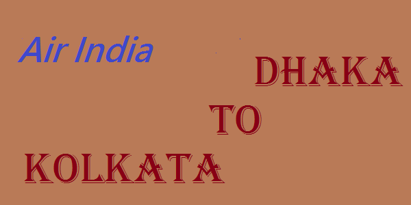 Dhaka to Kolkata Air India Ticket Price