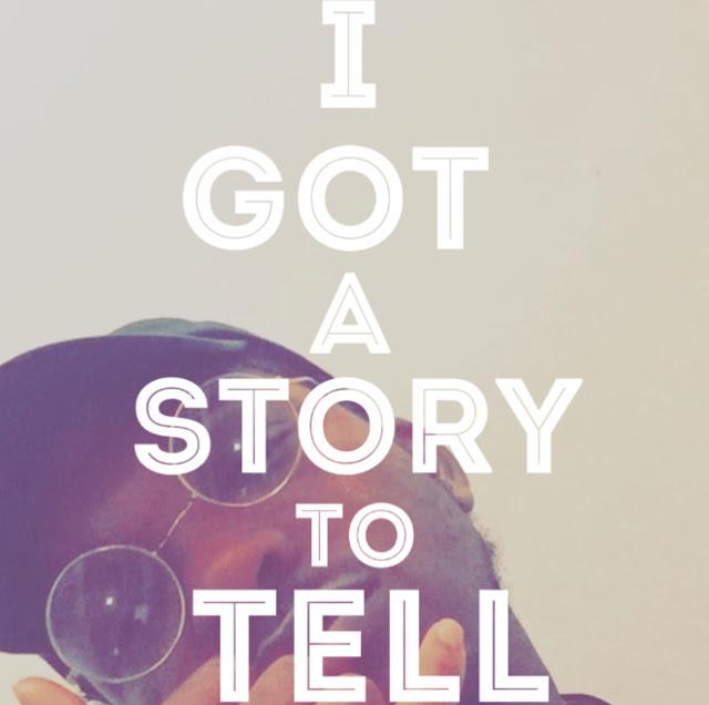 I got a story to telll