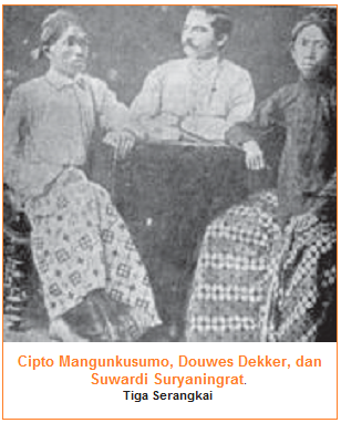 Tiga Serangkai - Cipto Mangunkusumo, Dauwes Dekker, Suwardi Suryaningrat