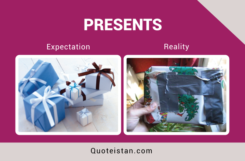 Expectation Vs Reality: PRESENTS