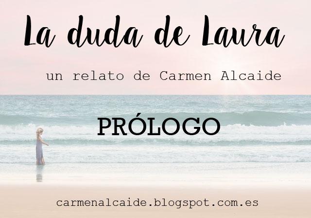 http://carmenalcaide.blogspot.com.es/2016/09/prologo-duda-Laura.html