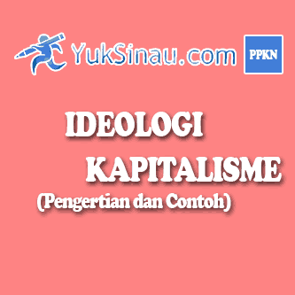 Pengertian dan Ciri Ideologi Kapitalisme (Ringkas)