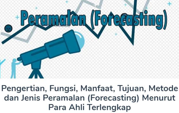 Pengertian, Fungsi, Manfaat, Tujuan, Metode dan Jenis Peramalan (Forecasting) Menurut Para Ahli Terlengkap