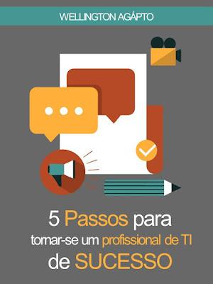 Livro - 5 passos para tornar-se um profissional de TI de Sucesso | Em formato digital