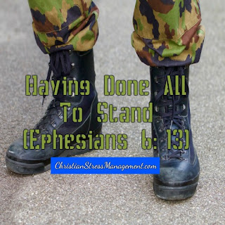 Having done all to stand. (Ephesians 6:13)