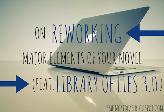 On Reworking Major Elements of your Novel (feat. Library of Lies 3.0) - Fishing For Ideas