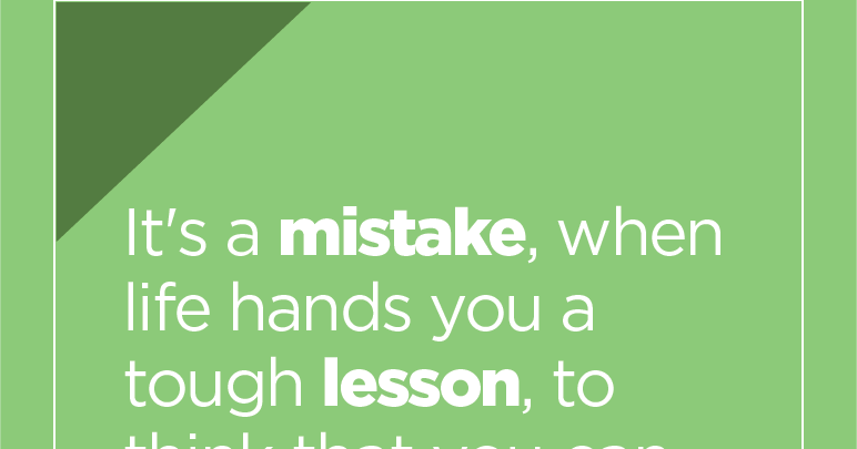 It 39 S A Mistake When Life Hands You A Tough Lesson To Think That You Can Get Back At Life By