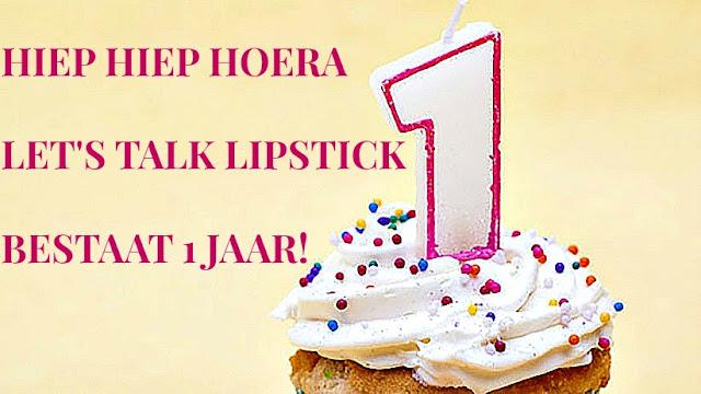 ∆ HIEP HIEP HOERA LET'S TALK LIPSTICK BESTAAT 1 JAAR!!