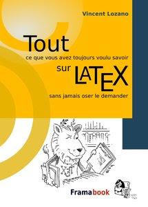 Télécharger Livre Gratuit Tout ce que vous avez toujours voulu savoir sur LaTeX pdf