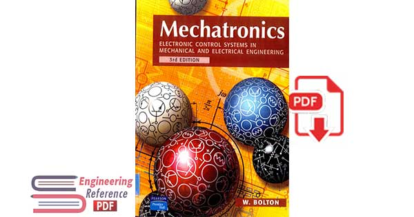 Mechatronics: Electronic control systems in mechanical and electrical engineering 3rd edition by W. Bolton