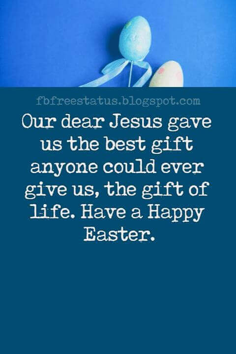 Happy Easter Messages, Our dear Jesus gave us the best gift anyone could ever give us, the gift of life. Have a Happy Easter.