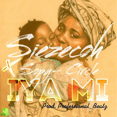 New Music: Siezecoh – Iya Mi Feat Sopy Circle