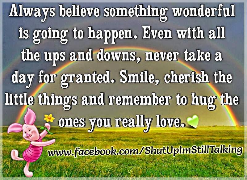 Always Believe Something Wonderful Is Going To Happen