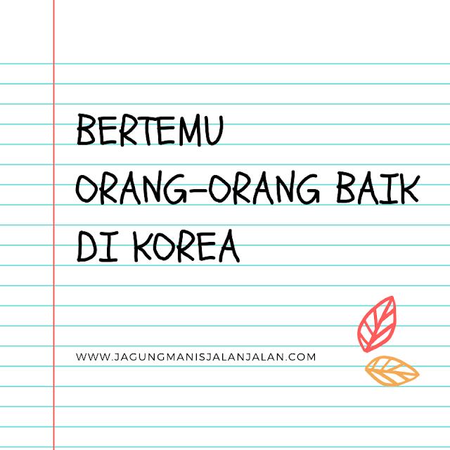Bertemu Orang-Orang Baik di Korea