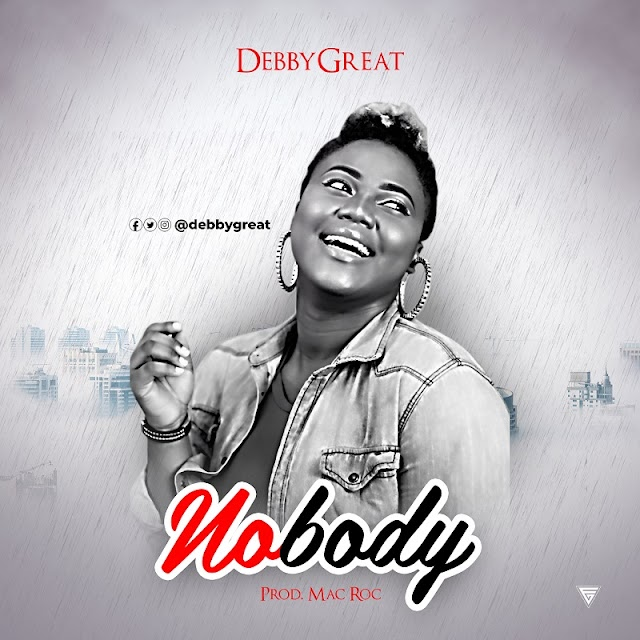 NEW MUSIC: DEBBYGREAT - NOBODY | @debbygreat, @efe_macroc