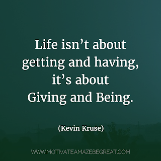 "Featured image of the article ""37 Inspirational Quotes About Life"": 20. ""Life isn't about getting and having, it's about giving and being."" - Kevin Kruse"