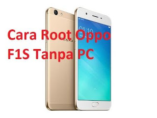 Cara Root Oppo F1S Tanpa PC