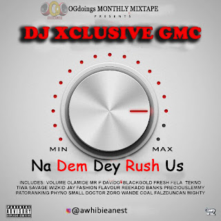 [MIXTAPE] DJ XCLUSIVE GMC - NA DEM DEY RUSH US #OGdoings