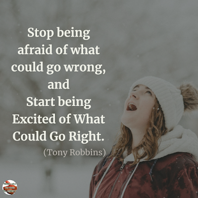 "Quotes About Change To Improve Your Life:""Stop being afraid of what could go wrong, and start being excited of what could go right."" ― Tony Robbins"
