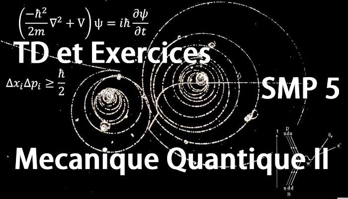 TD et Exercices corrigés Mécanique Quantique II SMP Semestre S5 PDF