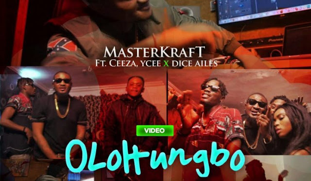 VIDEO: Masterkraft ft. Ceeza, Ycee & Dice Ailes- OLOHUNGBO