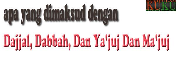 apa yang dimaksud dengan Dajjal, Dabbah, Dan Ya'juj Dan Ma'juj