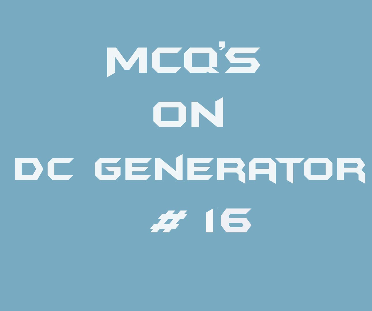 Multiple choice questions on dc generator # 16 - Electrical Engineering