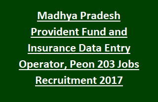 Madhya Pradesh Provident Fund and Insurance Data Entry Operator, Peon 203 Jobs Recruitment Notification 2017