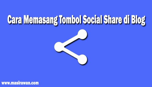 Cara Mudah Memasang Tombol Social Share di Blog Terbaru