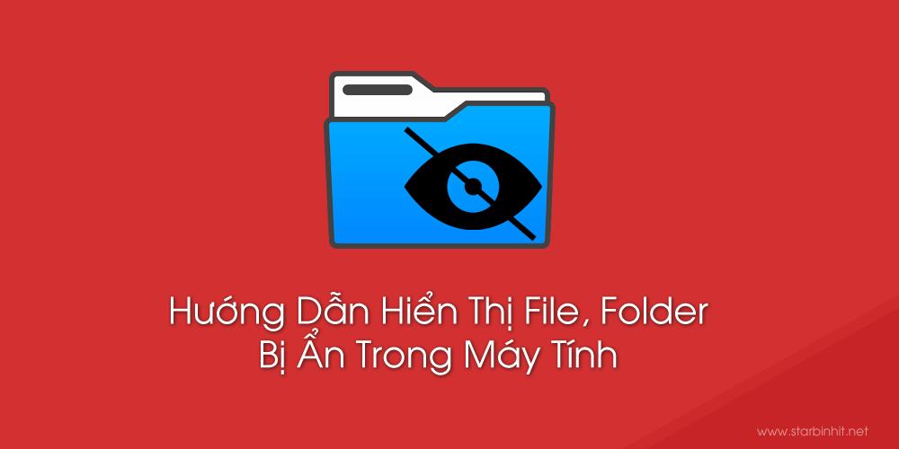 Hướng Dẫn Hiển Thị File, Folder Bị Ẩn Trong Máy Tính