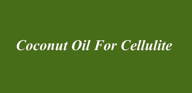 Coconut Oil For Cellulite