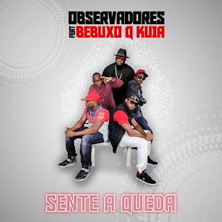 Observadores - Sente A Queda (feat. Bebucho Q Kuia)