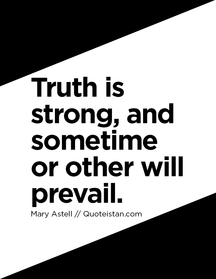 Truth Is Strong And Sometime Or Other Will Prevail