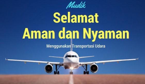 Mudik Selamat, Aman, dan Nyaman Menggunakan Transportasi Udara