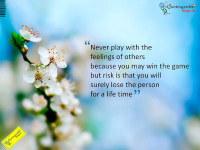 beautiful quotes on life:never play with the feeling of other