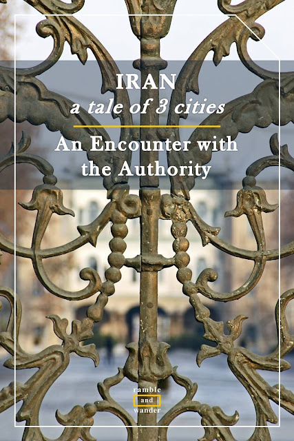 Iran: An Encounter with the Authority in Tehran - Ramble and Wander